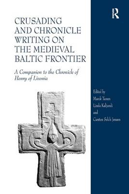 Crusading and Chronicle Writing on the Medieval Baltic Frontier by Marek Tamm
