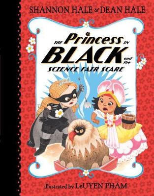 The Princess in Black and the Science Fair Scare by Hale Shannon and Dean