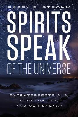 Spirits Speak of the Universe by Barry R. Strohm