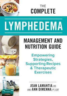 The Complete Lymphedema Management and Nutrition Guide: Empowering Strategies, Supporting Recipes and Therapeutic Exercises by Jean Lamantia