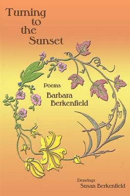 Turning to the Sunset, Poems by Barbara Berkenfield
