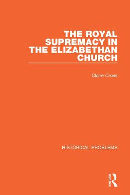 The Royal Supremacy in the Elizabethan Church book