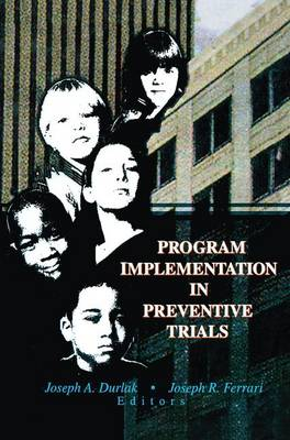 Program Implementation in Preventive Trials by Joseph A Durlak