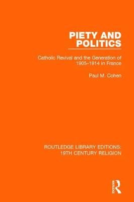 Piety and Politics: Catholic Revival and the Generation of 1905-1914 in France by Paul M. Cohen