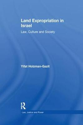 Land Expropriation in Israel: Law, Culture and Society by Yifat Holzman-Gazit