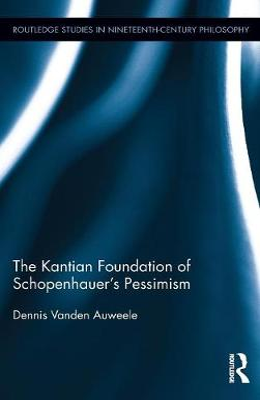 Kantian Foundation of Schopenhauer's Pessimism by Dennis Vanden Auweele