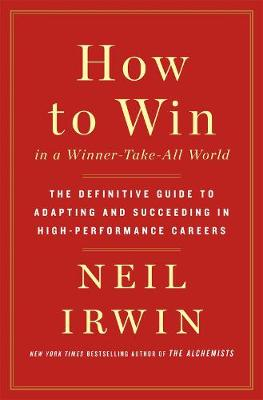 How to Win in a Winner-Take-All World: The Definitive Guide to Adapting and Succeeding in High-Performance Careers book