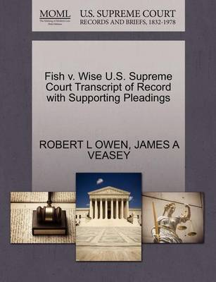 Fish V. Wise U.S. Supreme Court Transcript of Record with Supporting Pleadings by Robert L Owen