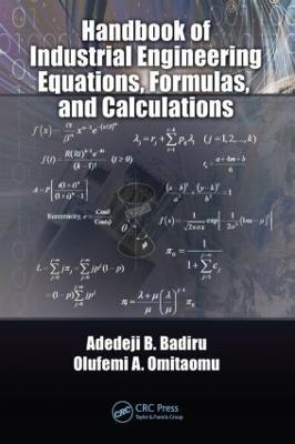 Handbook of Industrial Engineering Equations, Formulas, and Calculations by Adedeji B. Badiru