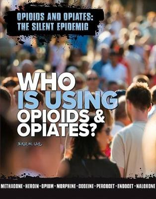 Who Is Using Opioids & Opiates? by Xina M. Uhl