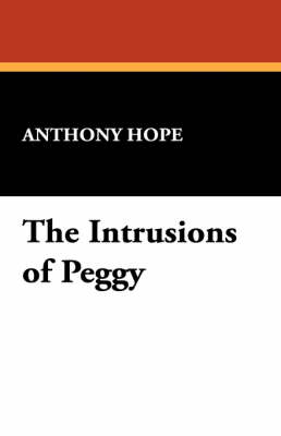 The Intrusions of Peggy by Anthony Hope