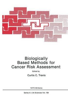 Biologically Based Methods for Cancer Risk Assessment by Curtis C. Travis