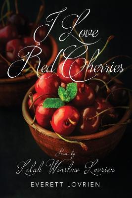 I Love Red Cherries by Everett Lovrien