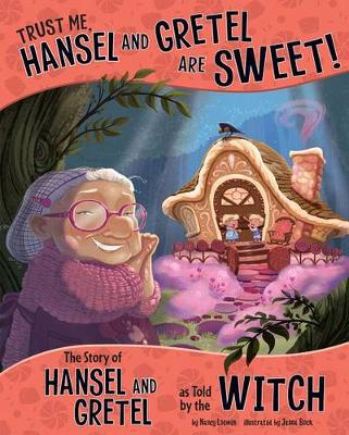 Trust Me, Hansel and Gretel Are Sweet!: The Story of Hansel and Gretel as Told by the Witch by Nancy Loewen