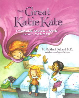 Great Katie Kate Tackles Questions About Cancer by M. Maitland Deland