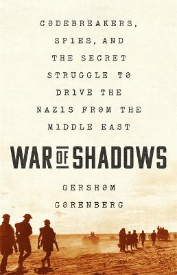 War of Shadows: Codebreakers, Spies, and the Secret Struggle to Drive the Nazis from the Middle East by Gershom Gorenberg