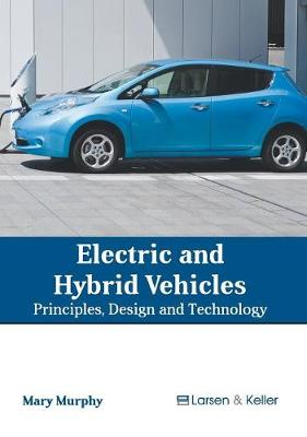 Electric and Hybrid Vehicles: Principles, Design and Technology by Mary Murphy