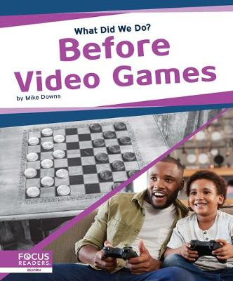 What Did We Do? Before Video Games by Samantha S. Bell