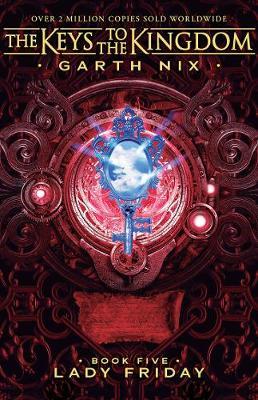 Lady Friday: the Keys to the Kingdom 5 by Garth Nix