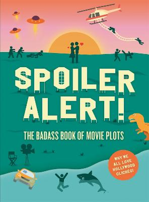 Spoiler Alert!: The Badass Book of Movie Plots: Why We All Love Hollywood Cliches by Steven Espinoza
