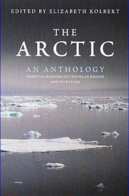 Arctic: an Anthology by Elizabeth Kolbert