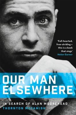 Our Man Elsewhere: In Search of Alan Moorehead book
