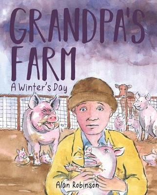 Grandpa's Farm: A Winter's Day by Alan Robinson