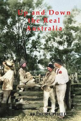 UP AND DOWN THE REAL AUSTRALIA by Arthur Upfield
