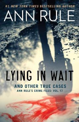 Lying in Wait: Ann Rule's Crime Files: Vol.17 by Ann Rule