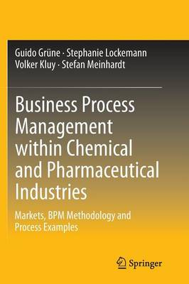 Business Process Management within Chemical and Pharmaceutical Industries by Guido Grune
