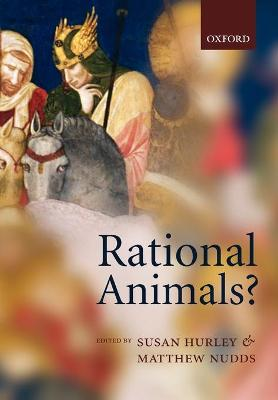 Rational Animals? by Susan Hurley