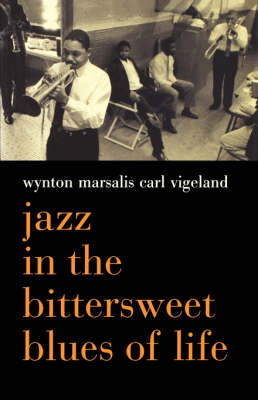 Jazz In The Bittersweet Blues Of Life by Wynton Marsalis