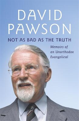 Not As Bad As The Truth by David Pawson