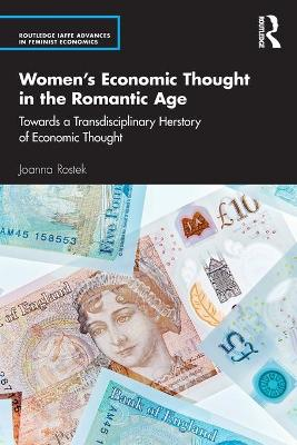 Women's Economic Thought in the Romantic Age: Towards a Transdisciplinary Herstory of Economic Thought by Joanna Rostek
