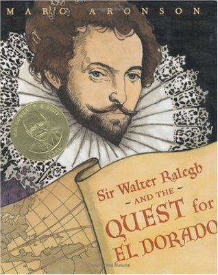 Sir Walter Raleigh and the Quest for El Dorado by Marc Aronson