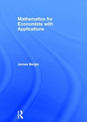Mathematics for Economists with Applications by James Bergin
