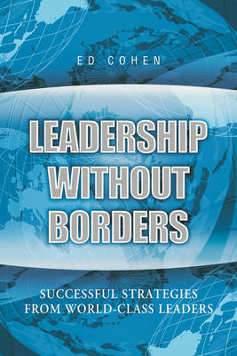 Leadership without Borders: Successful Strategies from World-Class Leaders by Ed Cohen