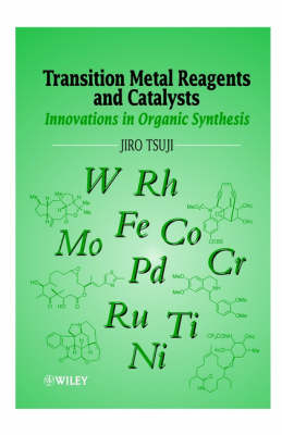 Transition Metal Reagents and Catalysts: Innovations in Organic Synthesis by Jiro Tsuji