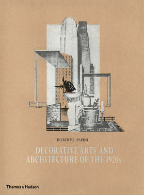 Decorative Arts and Architecture of the 1920s by Roberto Papini