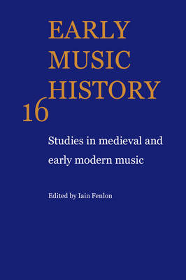 Early Music History: Volume 16 by Iain Fenlon