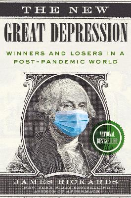 The New Great Depression: Winners and Losers in a Post-Pandemic World by James Rickards