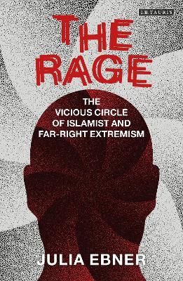 The The Rage: The Vicious Circle of Islamist and Far-Right Extremism by Julia Ebner