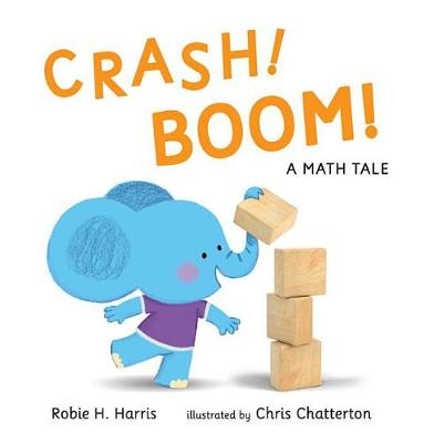 Crash! Boom! a Math Tale by Robie H Harris