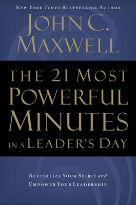 21 Most Powerful Minutes in a Leader's Day by John C. Maxwell
