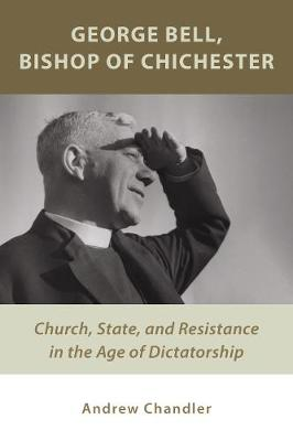 George Bell, Bishop of Chichester by Dr. Andrew Chandler