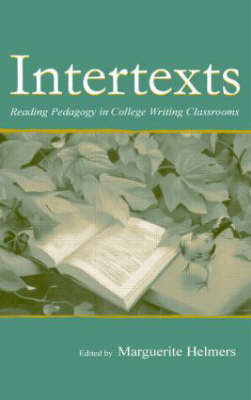 Intertexts: Reading Pedagogy in College Writing Classrooms by Marguerite Helmers