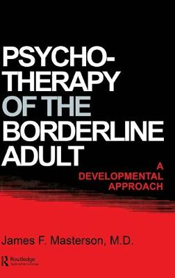 Psychotherapy Of The Borderline Adult by James F. Masterson