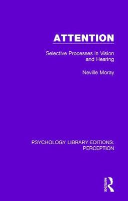 Attention: Selective Processes in Vision and Hearing by Neville Moray