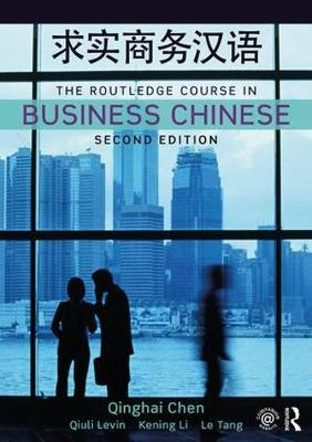 The Routledge Course in Business Chinese by Qinghai Chen