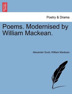 Poems. Modernised by William Mackean. by Alexander Scott
